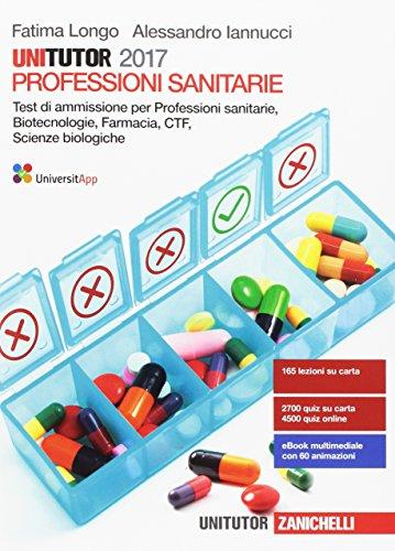 Unitutor professioni sanitarie 2017. Test di ammissione per professioni sanitarie, biotecnologie, farmacia, CTF, scienze biologiche. Con e-book
