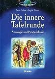 Die innere Tafelrunde: Astrologie und Persönlichkeit - Peter Orban, Ingrid Zinnel