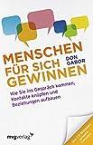 Menschen für sich gewinnen: Wie Sie Ins Gespräch Kommen, Kontakte Knüpfen Und Beziehungen Aufbauen - Don Gabor