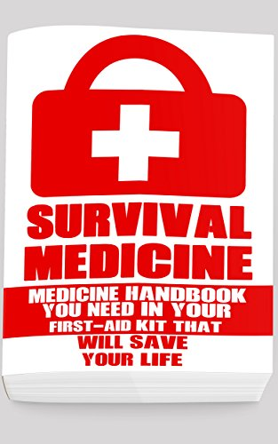 Survival Medicine: Medicine Handbook You Need In Your First-Aid Kit That Will Save Your Life (English Edition) - Ash Media Storage