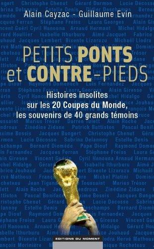 Petits ponts et contre-pieds : Histoires insolites sur les 20 coupes du Monde, les souvenirs de 40 grands témoins par Alain Cayzac, Guillaume Evin