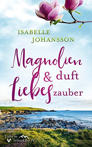 Magnolienduft und Liebeszauber (Liebe in Talland Bay 4) - Alter Kaviar