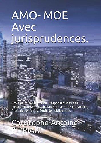 AMO- MOE Avec jurisprudences.: Droit de la construction, Responsabilités des constructeurs et participants à l'acte de construire, Droit des Affaires, Droit des obligations