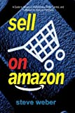 Sell on Amazon: A Guide to Amazon's Marketplace, Seller Central, and Fulfillment by Amazon Programs by Steve Weber (2008-07-24)