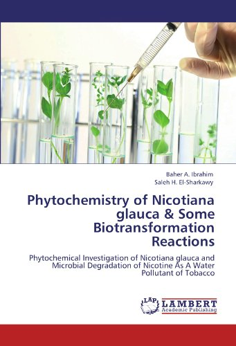 Phytochemistry of Nicotiana glauca & Some Biotransformation Reactions: Phytochemical Investigation of Nicotiana glauca and Microbial Degradation of Nicotine As A Water Pollutant of Tobacco