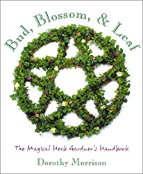 Bud, Blossom, Leaf: The Magical Herb Gardener's Handbook