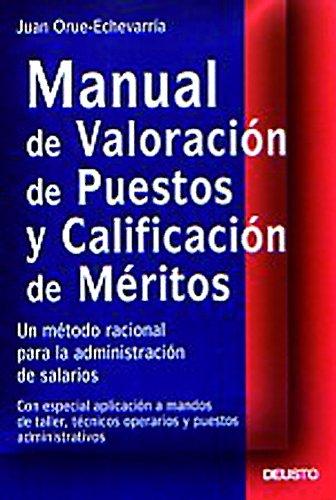 Manual de valoración de puestos y calificación de méritos: Un método racional para la administración de salarios por Juan Orue-Echevarria Argoitia