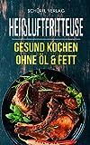 Heißluftfritteuse: Gesund Kochen ohne Öl & Fett