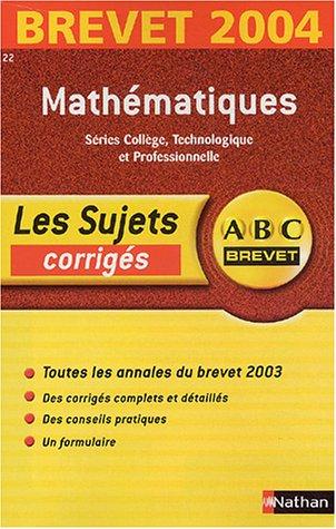 ABC Brevet - Les Sujets corrigés : Brevet 2004 : Mathématiques, 3e