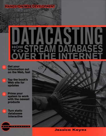 DATACASTING. How to stream Databases over the Internet, édition en anglais par Jessica Keyes