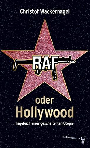 RAF oder Hollywood: Tagebuch einer gescheiterten Utopie