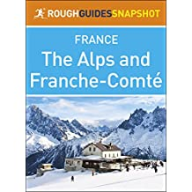 The Rough Guide Snapshot France: The Alps and Franche-Comté