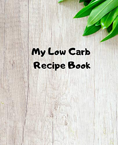 My Low Carb Recipe Book: Create Your Own Custom Cookbook With This 100+page 7.5