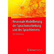 Neuronale Modellierung der Sprachverarbeitung und des Sprachlernens: Eine Einführung