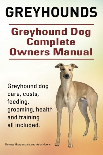 greyhounds-greyhound-dog-complete-owners-manual-greyhound-dog-care-costs-feeding-grooming-health-and