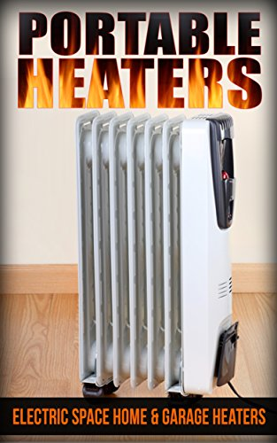 Portable Heaters: Electric Space Home & Garage Heaters Reviews (English Edition)