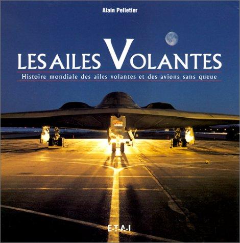Descargar Libro LES AILES VOLANTES. Histoire mondiale des ailes volantes et des avions sans queue de Alain Pelletier