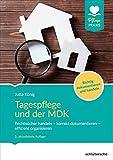 Tagespflege und der MDK: Rechtssicher handeln - korrekt dokumentieren -effizient organisieren. Richtig dokumentieren und handeln