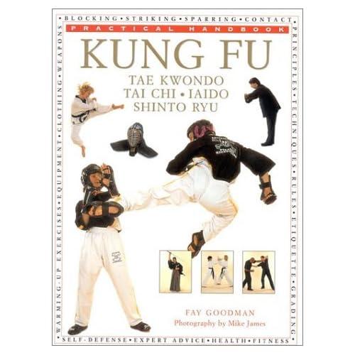 Kung Fu, Tai Kwondo, Tai Chi, Iaido Shinto Ryu (Practical Handbook) by Fay Goodman (2000-01-01)