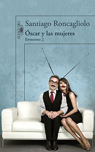 Óscar y las mujeres (Episodio 2) por Santiago Roncagliolo