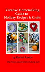 Creative Homemaking Guide to Holiday Recipes and Crafts (English Edition)