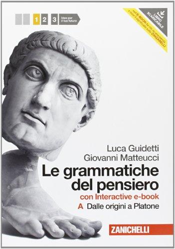 Le grammatiche del pensiero. 1A+1B. Con interactive e-book. Con espan sione online. Per le Scuole superiori. Con Contenuto digitale (fornito elettronicamente)