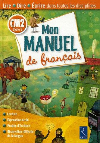 Mon manuel de Français CM2 Cycle 3 : Lire, Dire, Ecrire dans toutes les disciplines, Avec Mon Memento de Français