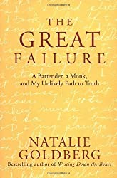 The Great Failure: A Bartender, A Monk, and My Unlikely Path to Truth by Natalie Goldberg (2004-08-17)