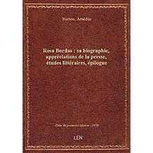 Rosa Bordas : sa biographie, appréciations de la presse, études littéraires, épilogue / documents ra