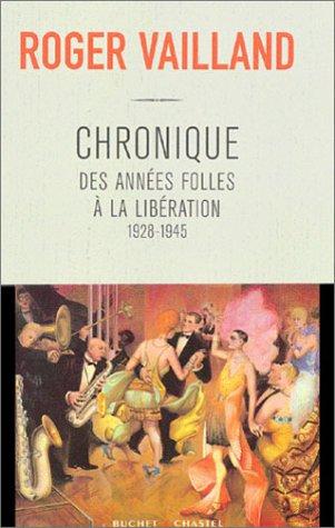 Chronique des années folles à la Libération, 1928-1945 par Roger Vailland
