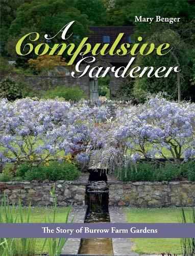 A Compulsive Gardener: The Story of Burrow Farm Gardens -