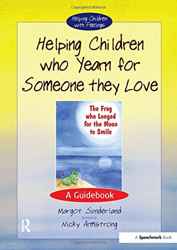 Helping Children Who Yearn for Someone They Love: A Guidebook: Volume 1 (Helping Children with Feelings)