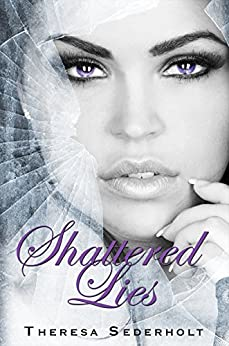Shattered Lies (The Unraveled Trilogy Book 3) by [Sederholt, Theresa]
