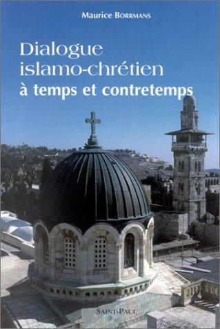 Dialogue islamo-chrétien à temps et à contretemps par Maurice Borrmans