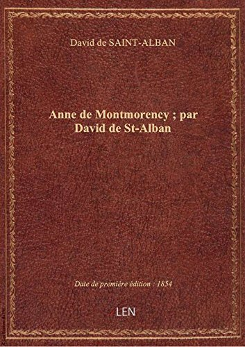 Anne deMontmorency;parDavid deSt-Alban