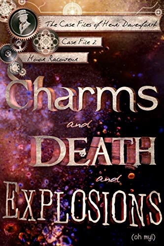Charms and Death and Explosions (oh my!) (Case Files of Henri Davenforth Book 2) (English Edition)