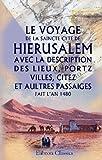 Telecharger Livres Le Voyage de la saincte cyte de Hierusalem Avec la description des lieux portz villes citez et aultres passaiges fait l an 1480 Publie par Ch Schefer (PDF,EPUB,MOBI) gratuits en Francaise