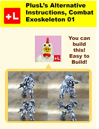 PlusL's Alternative Instruction, Combat Exoskeleton 01: You can build the Combat Exoskeleton 01 out of your own bricks! (English Edition)