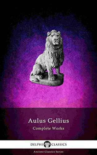 Delphi Complete Works of Aulus Gellius - 'The Attic Nights' (Illustrated) (Delphi Ancient Classics Book 70)
