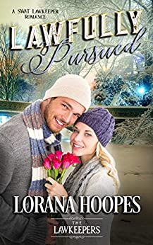 Lawfully Pursued (Christian Opposites Attract Romance): A SWAT Lawkeeper Romance by [Hoopes, Lorana, Lawkeepers, The]