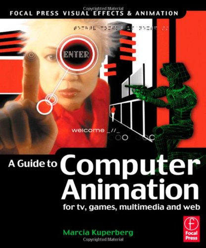Guide to Computer Animation.: For TV, Games, Multimedia and Web (Focal Press Visual Effects and Animation) -