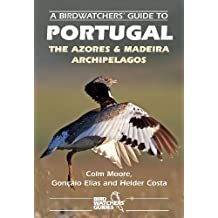 A Birdwatchers' Guide to Portugal: The Azores and Madeira Archipelagos