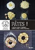 Pâtes ! À tartes, à pizzas, à beignets, à choux, à pain, à pâtes et raviolis