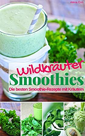 wildkr uter smoothies die besten smoothie rezepte mit kr utern gesund fit mit smoothies 8. Black Bedroom Furniture Sets. Home Design Ideas