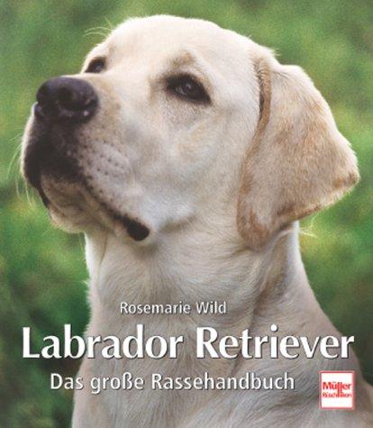 Labrador Retriever: Das große Rassehandbuch (Große Labrador-retriever)