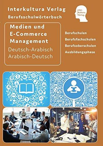 Berufsschulwörterbuch für Medien- und E-Commerce Management: Deutsch-Arabisch / Arabisch-Deutsch (Berufsschulwörterbuch Deutsch-Arabisch)
