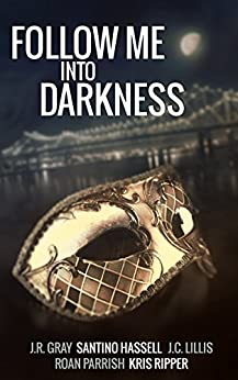 Follow Me Into Darkness: Five Tales of Carnivale Romance by [Hassell, Santino, Gray, J.R., Lillis, J.C., Parrish, Roan, Ripper, Kris]