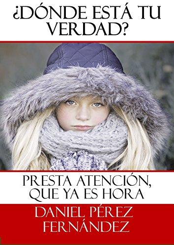 ¿Dónde está tu Verdad?: Presta atención, descúbrete a ti mismo y deja atrás el sufrimiento. por Daniel Pérez Fernández