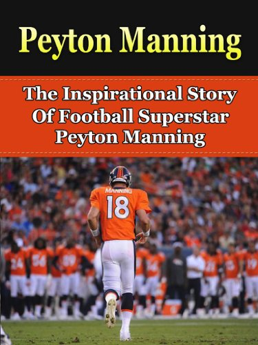 Peyton Manning: The Inspirational Story of Football Superstar Peyton Manning (Peyton Manning Unauthorized Biography, Denver Broncos, Indianapolis Colts, Tennessee, NFL Books) (English Edition) Broncos Football Cards