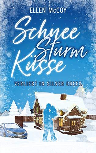 SchneeSturmKüsse (Verliebt in Silver Creek): winterlicher Liebesroman Warm Schnee